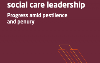 'Stories from social care leadership: Progress amid pestilence and penury' (A report from The King's Fund)