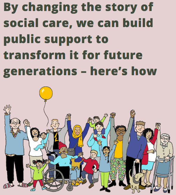 By changing the story of social care, we can build public support to transform it for future generations…